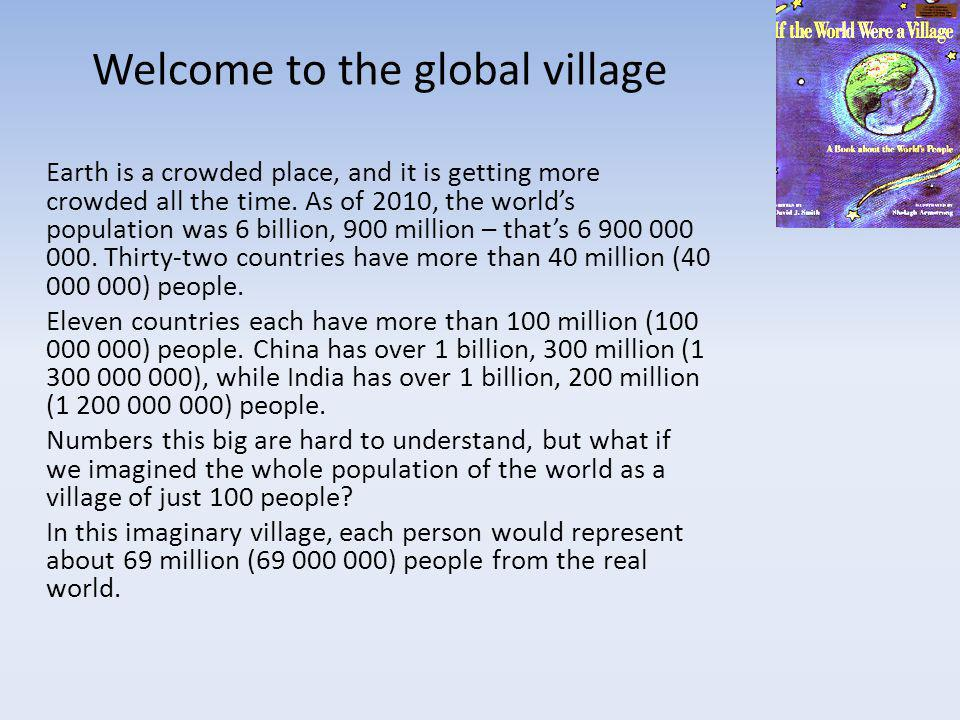 Welcome to the global village Earth is a crowded place, and it is getting more crowded all the time.