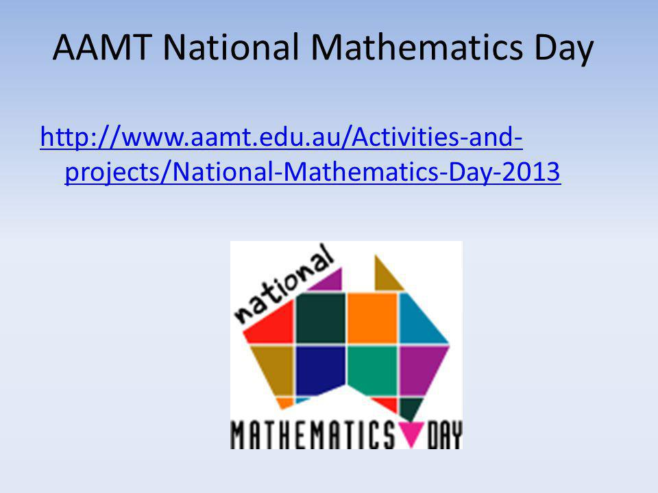 AAMT National Mathematics Day http://www.aamt.edu.au/Activities-and- projects/National-Mathematics-Day-2013