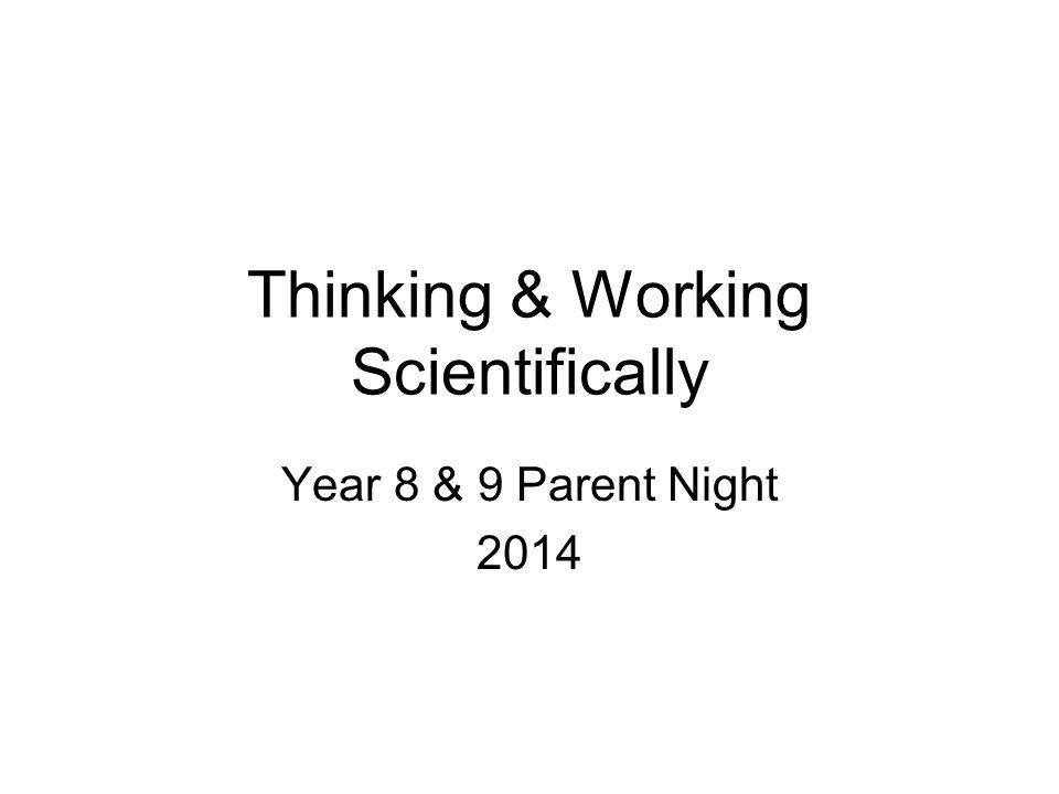Thinking & Working Scientifically Year 8 & 9 Parent Night 2014