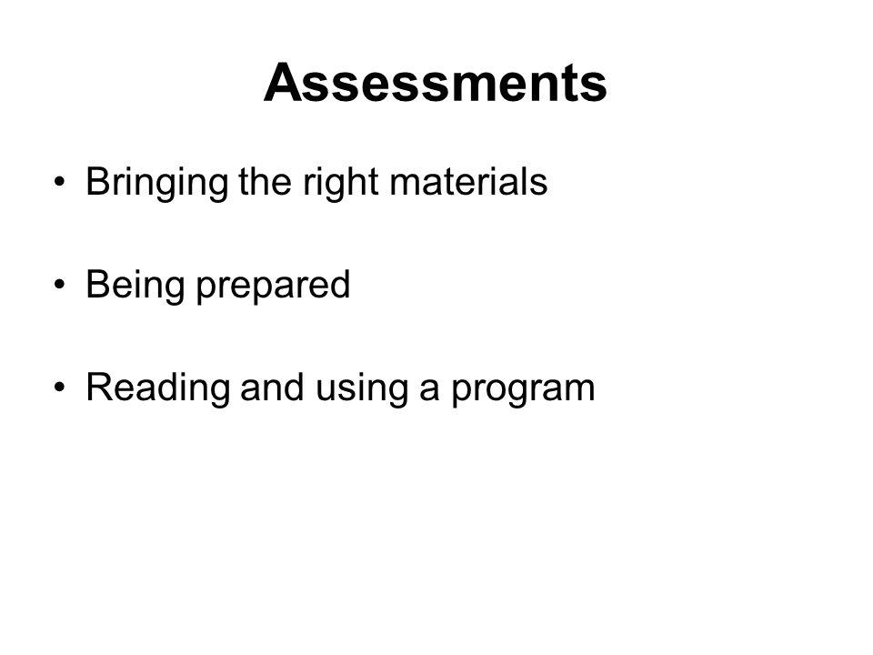 Assessments Bringing the right materials Being prepared Reading and using a program