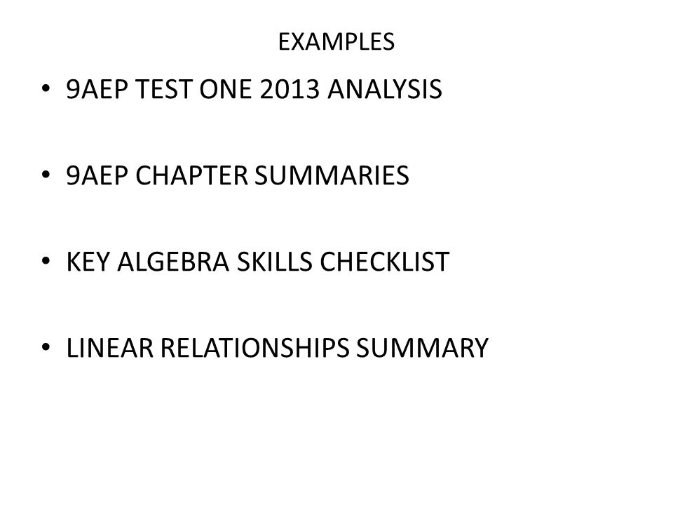 EXAMPLES 9AEP TEST ONE 2013 ANALYSIS 9AEP CHAPTER SUMMARIES KEY ALGEBRA SKILLS CHECKLIST LINEAR RELATIONSHIPS SUMMARY