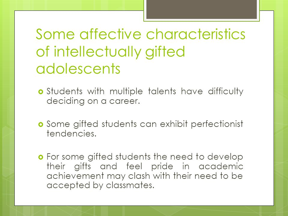 Some affective characteristics of intellectually gifted adolescents  Students with multiple talents have difficulty deciding on a career.  Some gift
