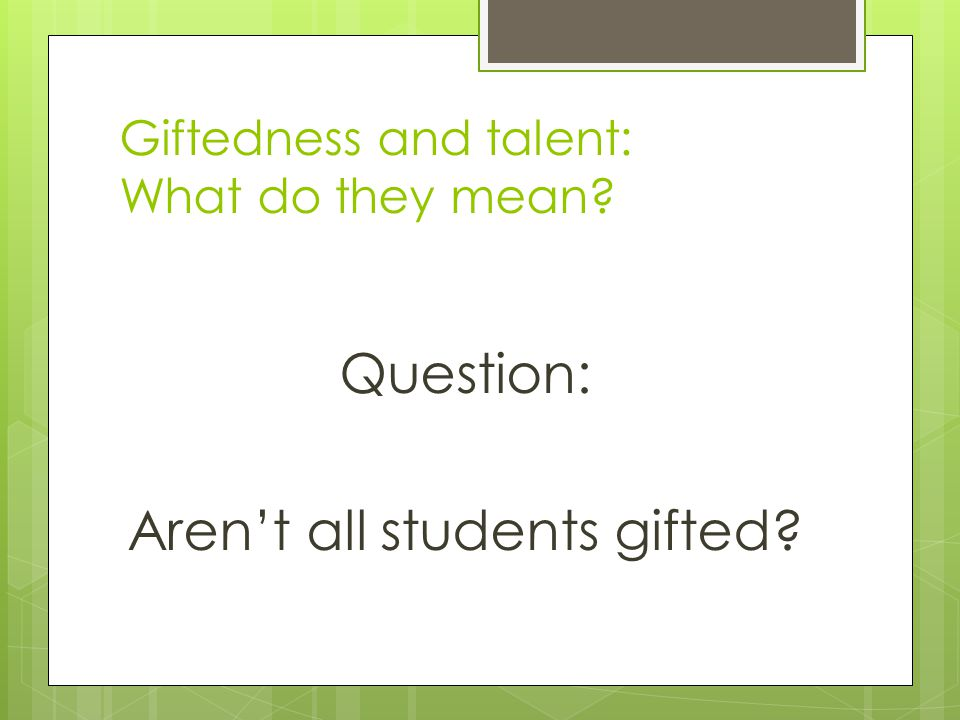 Giftedness and talent: What do they mean.