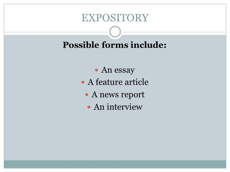 EXPOSITORY Possible forms include: An essay A feature article A news report An interview