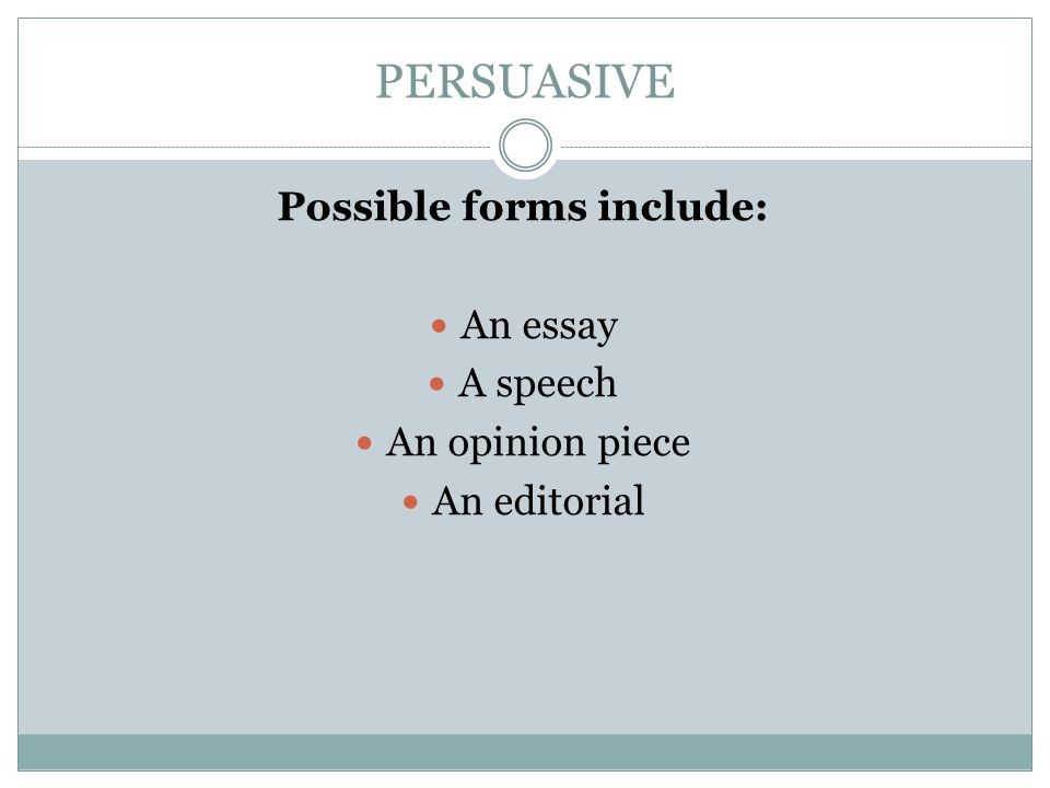 PERSUASIVE Possible forms include: An essay A speech An opinion piece An editorial