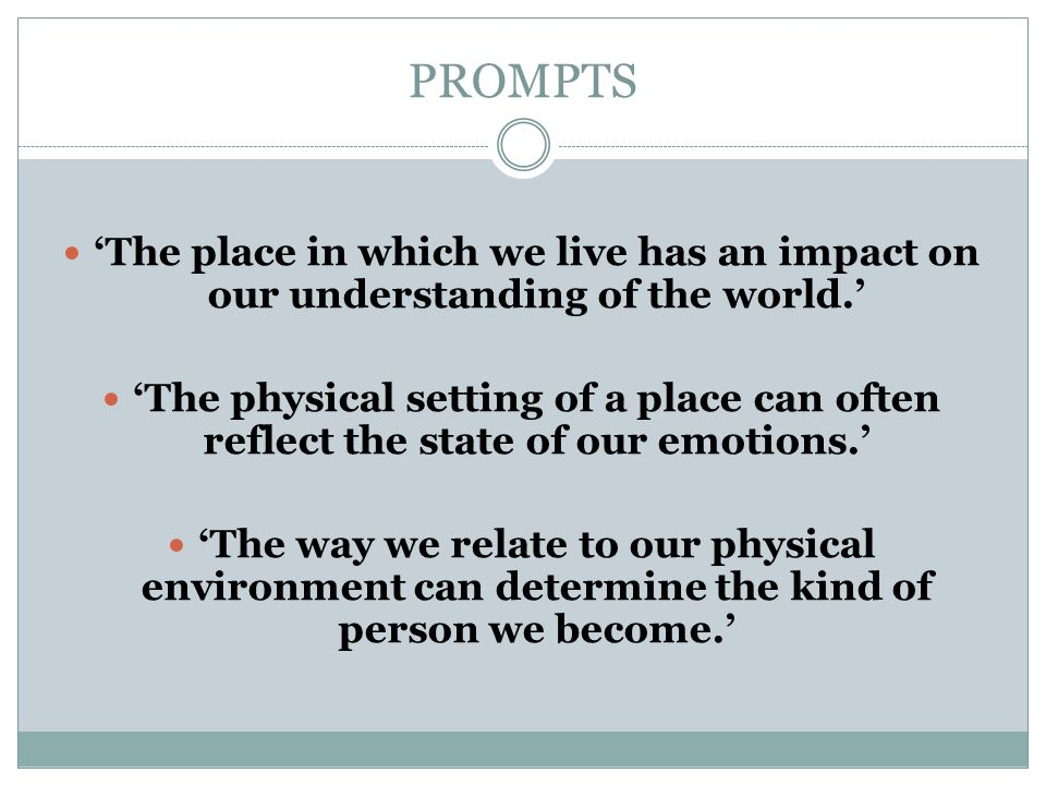PROMPTS 'The place in which we live has an impact on our understanding of the world.' 'The physical setting of a place can often reflect the state of