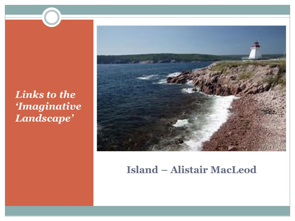IDEAS, ISSUES & ARGUMENTS The short stories in Island explore the ways that the landscape represents: Tradition A sense of place Danger Beauty Limitations Freedom