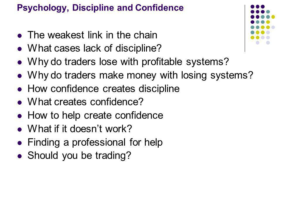 Psychology, Discipline and Confidence The weakest link in the chain What cases lack of discipline.
