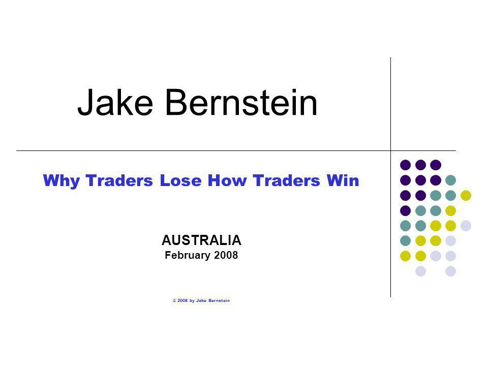 Jake Bernstein Why Traders Lose How Traders Win AUSTRALIA February 2008 © 2008 by Jake Bernstein