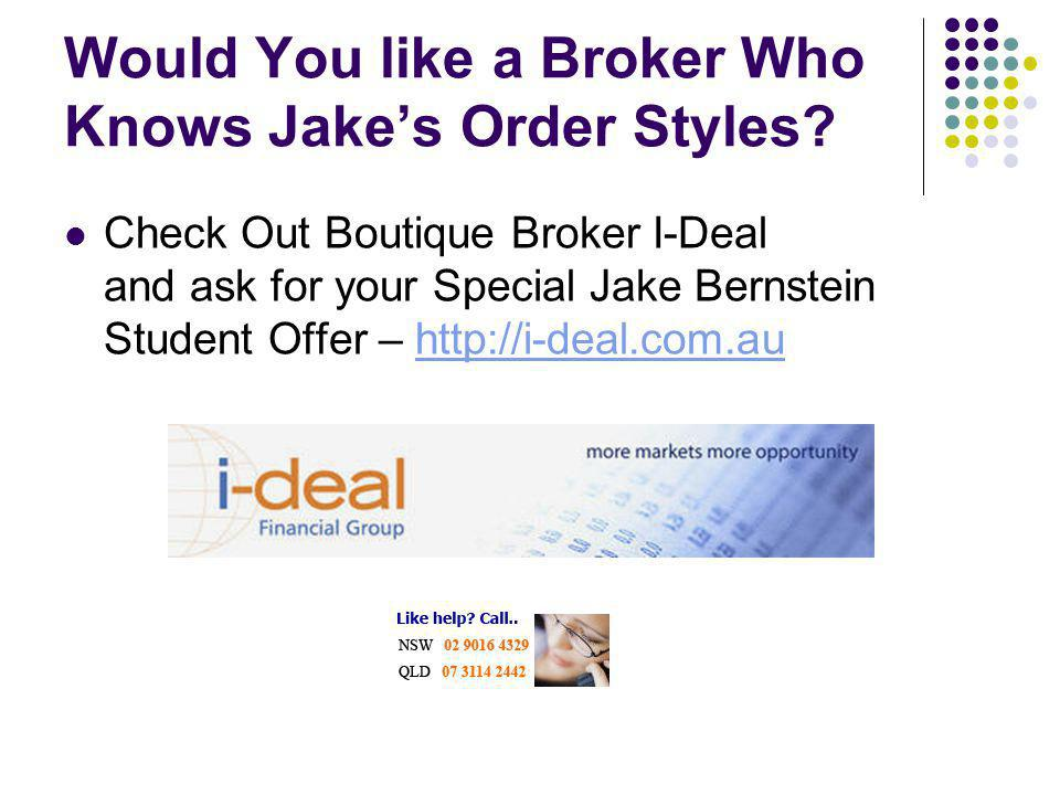 Would You like a Broker Who Knows Jake's Order Styles.