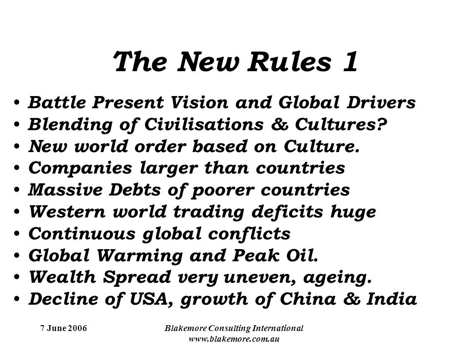 7 June 2006Blakemore Consulting International www.blakemore.com.au The New Rules 1 Battle Present Vision and Global Drivers Blending of Civilisations & Cultures.