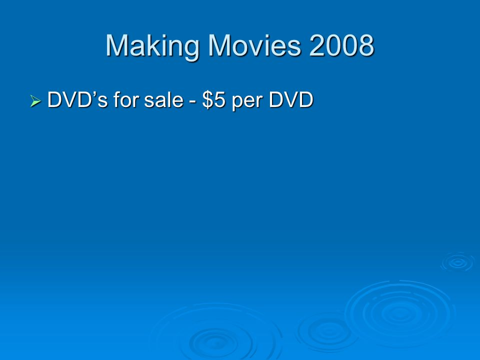 Making Movies 2008  DVD's for sale - $5 per DVD