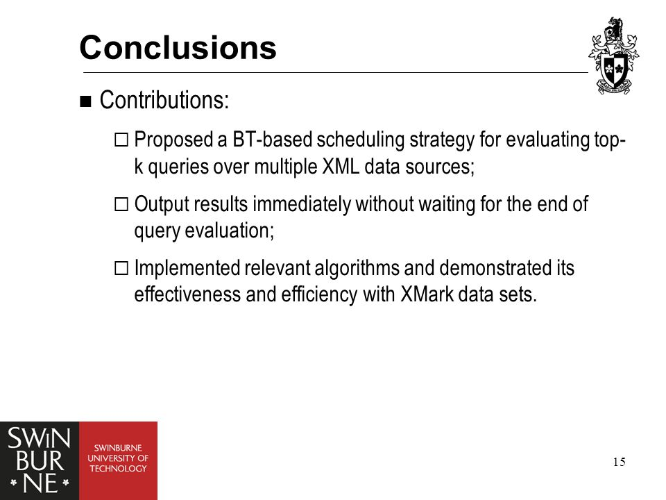 15 Conclusions Contributions:  Proposed a BT-based scheduling strategy for evaluating top- k queries over multiple XML data sources;  Output results immediately without waiting for the end of query evaluation;  Implemented relevant algorithms and demonstrated its effectiveness and efficiency with XMark data sets.