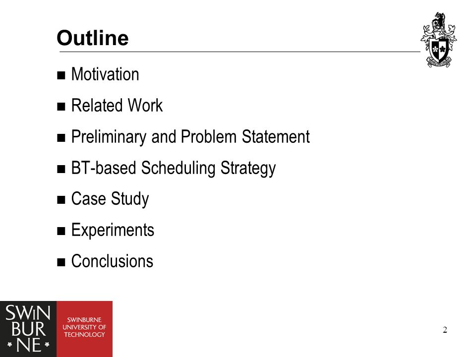 2 Outline Motivation Related Work Preliminary and Problem Statement BT-based Scheduling Strategy Case Study Experiments Conclusions