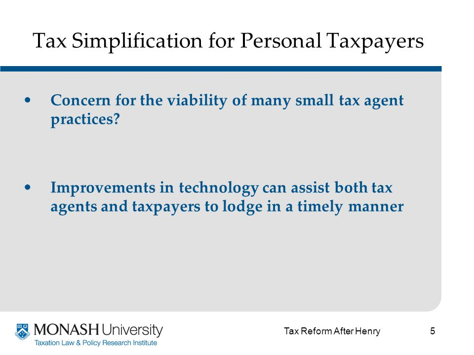 5 Tax Simplification for Personal Taxpayers Concern for the viability of many small tax agent practices.