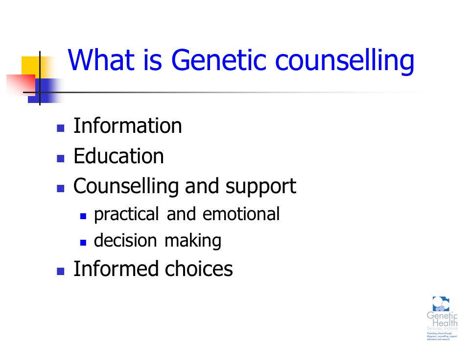 What is Genetic counselling Information Education Counselling and support practical and emotional decision making Informed choices