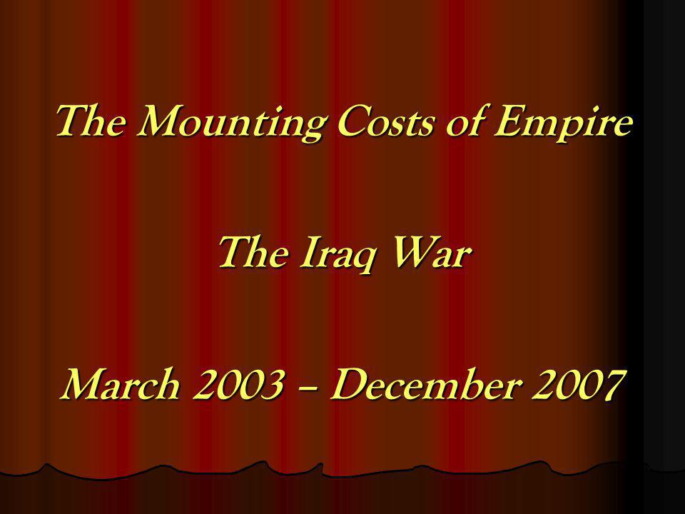 The Mounting Costs of Empire The Iraq War March 2003 – December 2007