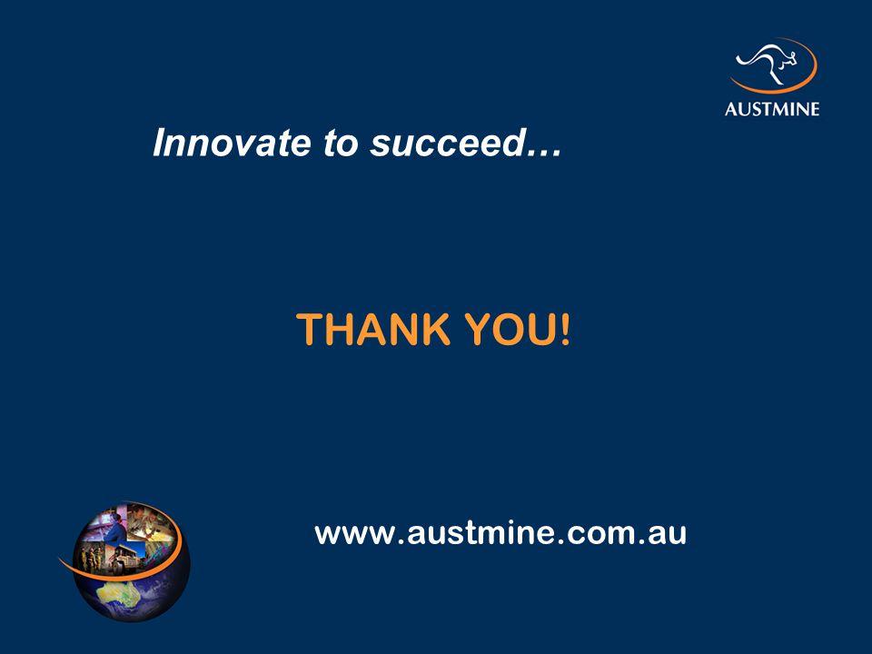 www.austmine.com.au THANK YOU! Innovate to succeed…