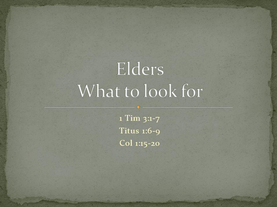 1 Tim 3:1-7 Titus 1:6-9 Col 1:15-20