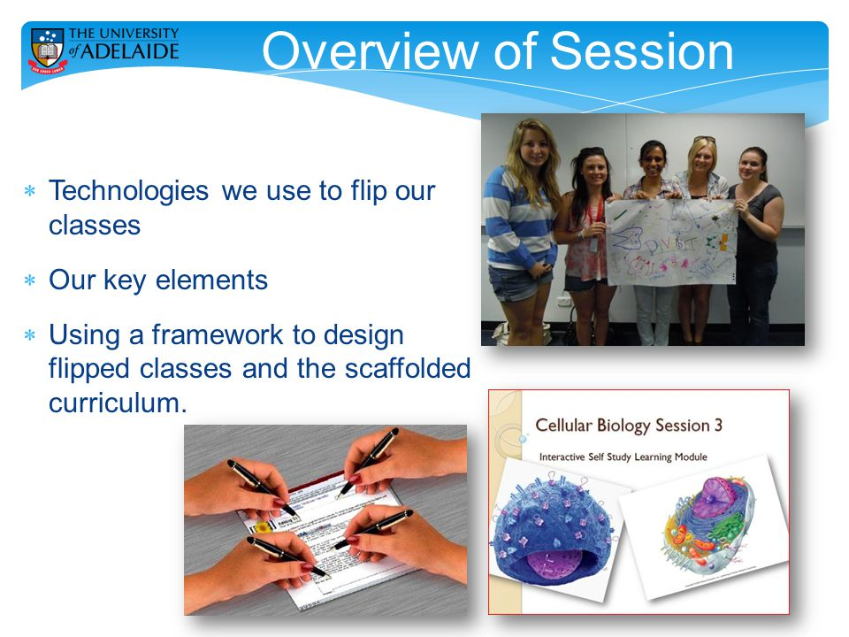 Overview of Session  Technologies we use to flip our classes  Our key elements  Using a framework to design flipped classes and the scaffolded curriculum.