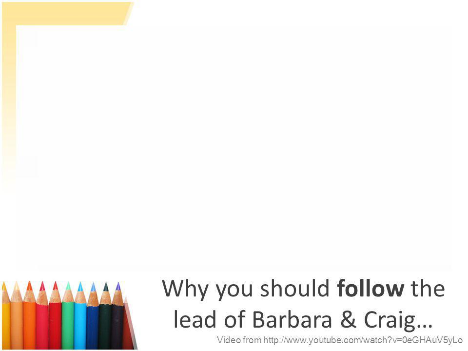 Why you should follow the lead of Barbara & Craig… Video from http://www.youtube.com/watch v=0eGHAuV5yLo