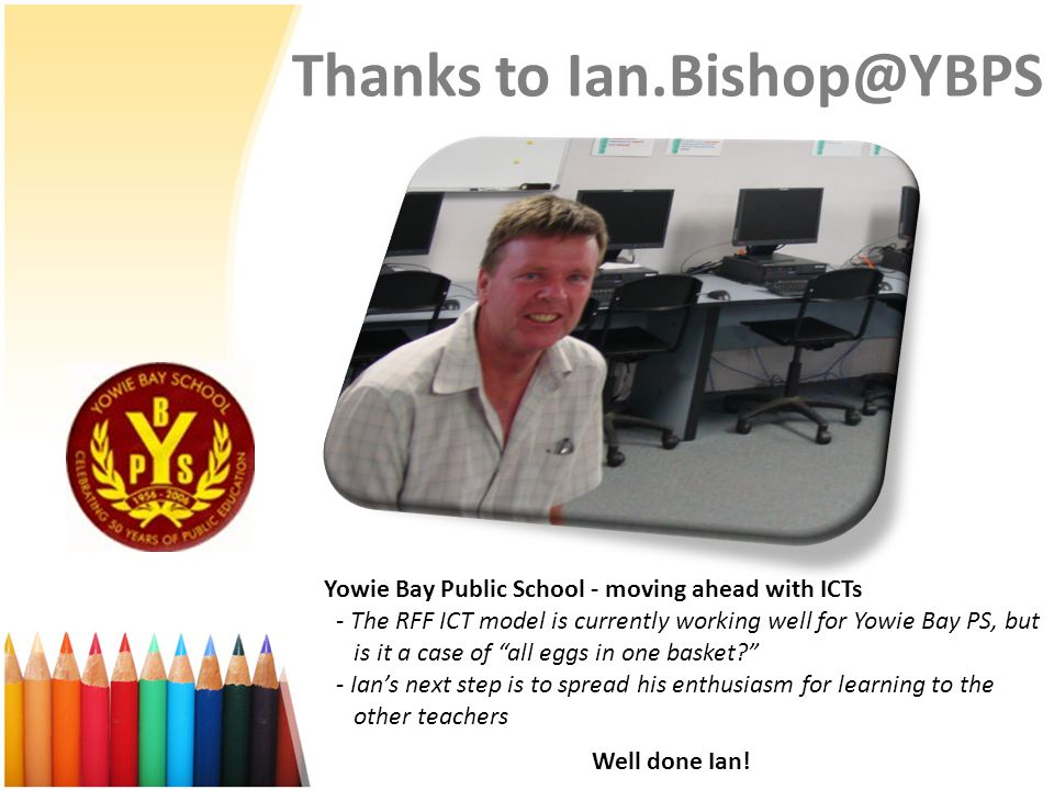 Thanks to Ian.Bishop@YBPS Well done Ian! Yowie Bay Public School - moving ahead with ICTs - The RFF ICT model is currently working well for Yowie Bay