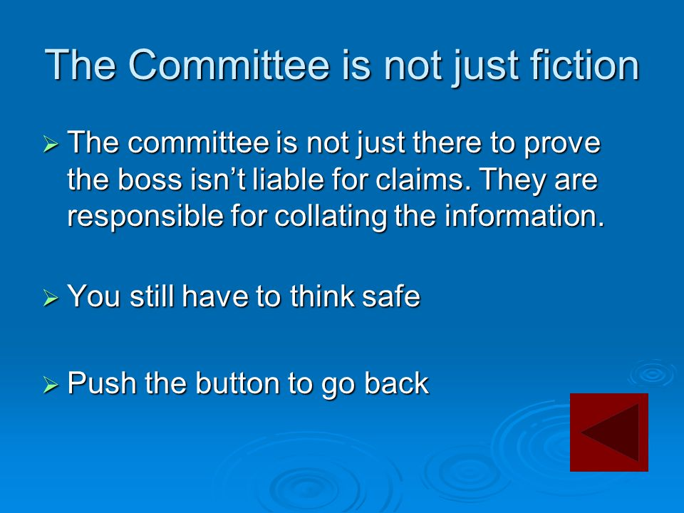 The Committee is not just fiction  The committee is not just there to prove the boss isn't liable for claims. They are responsible for collating the