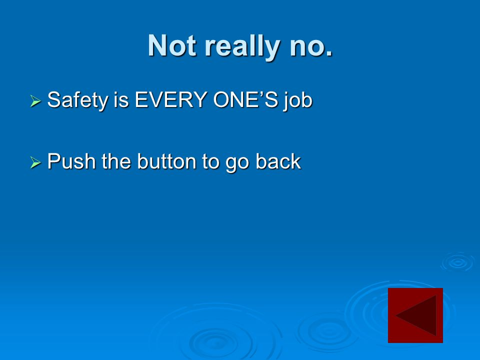 Not really no.  Safety is EVERY ONE'S job  Push the button to go back