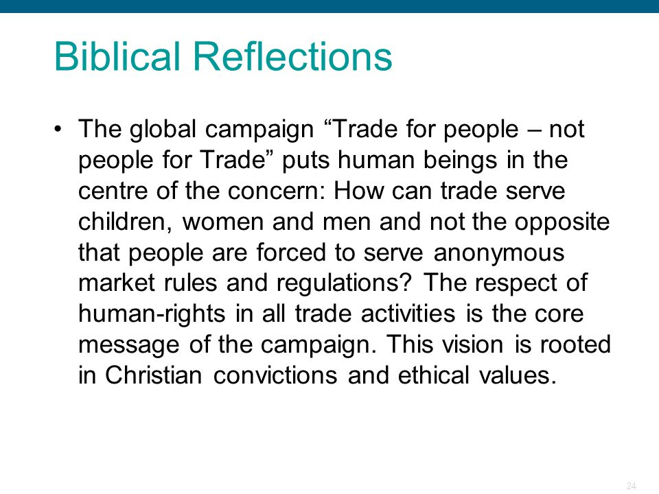"""24 Biblical Reflections The global campaign """"Trade for people – not people for Trade"""" puts human beings in the centre of the concern: How can trade se"""