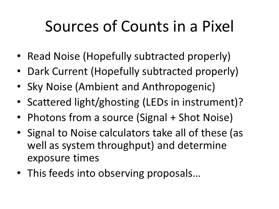 Sources of Counts in a Pixel Read Noise (Hopefully subtracted properly) Dark Current (Hopefully subtracted properly) Sky Noise (Ambient and Anthropoge