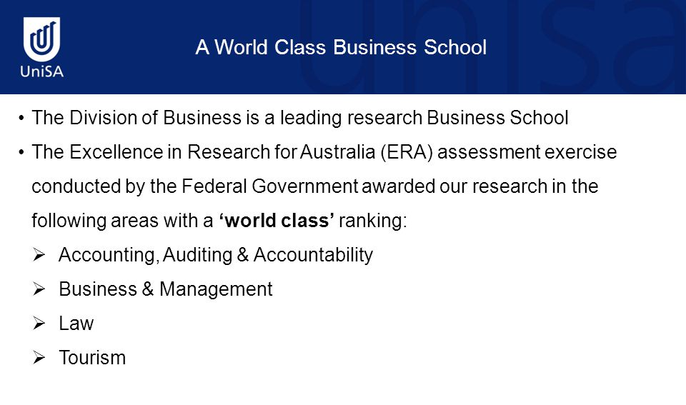 A World Class Business School The Division of Business is a leading research Business School The Excellence in Research for Australia (ERA) assessment