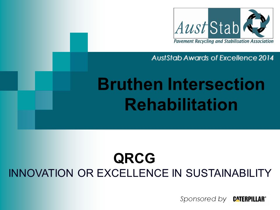 Bruthen Intersection Rehabilitation AustStab Awards of Excellence 2014 QRCG INNOVATION OR EXCELLENCE IN SUSTAINABILITY Sponsored by