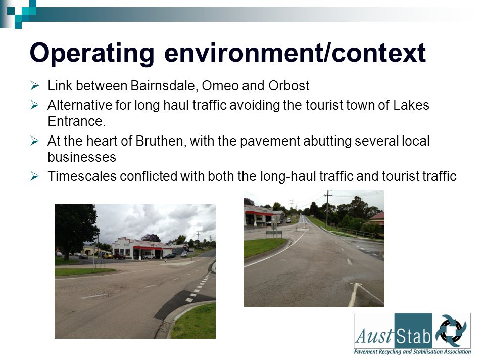 Operating environment/context  Link between Bairnsdale, Omeo and Orbost  Alternative for long haul traffic avoiding the tourist town of Lakes Entrance.