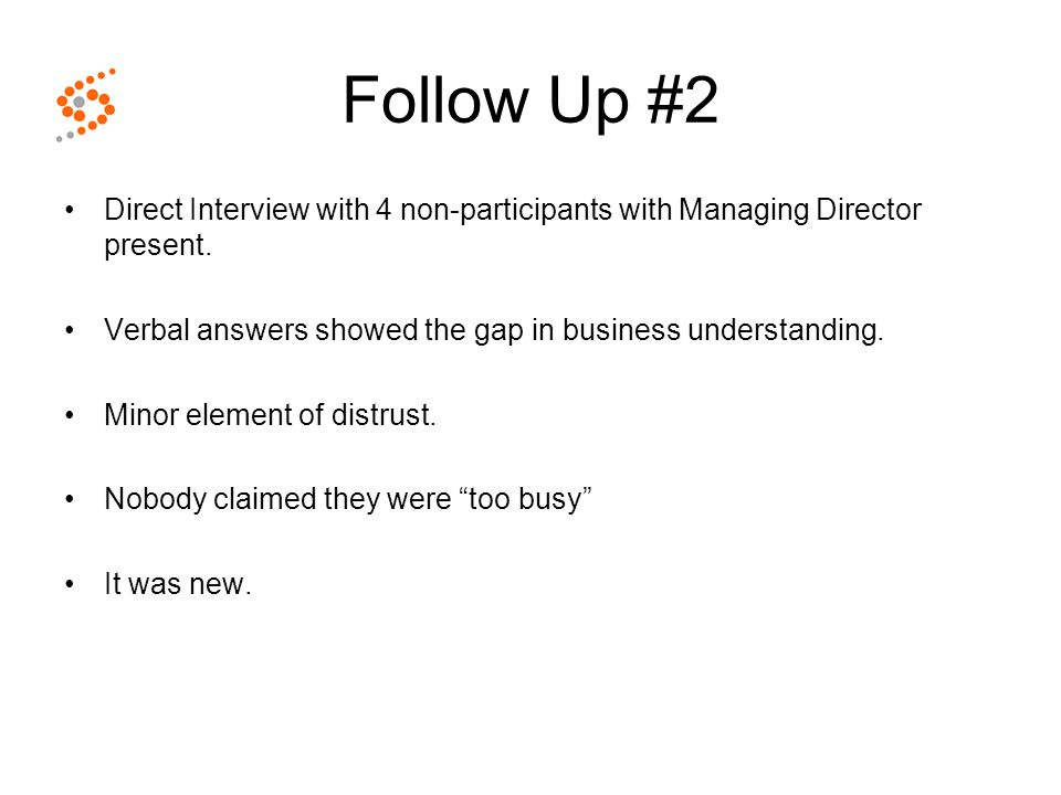 Follow Up #2 Direct Interview with 4 non-participants with Managing Director present. Verbal answers showed the gap in business understanding. Minor e