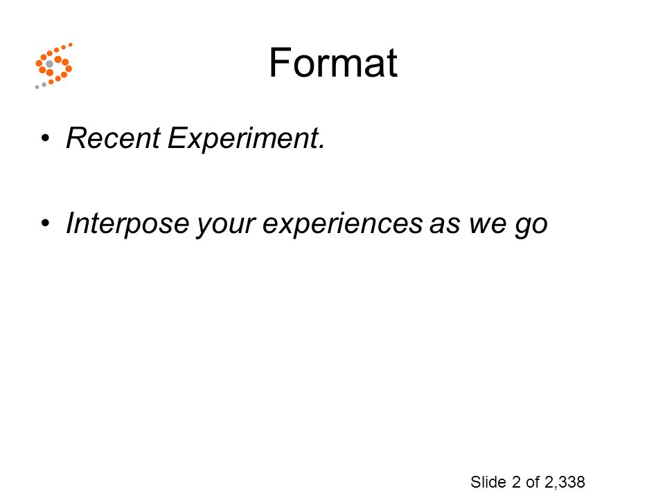 Format Recent Experiment. Interpose your experiences as we go Slide 2 of 2,338