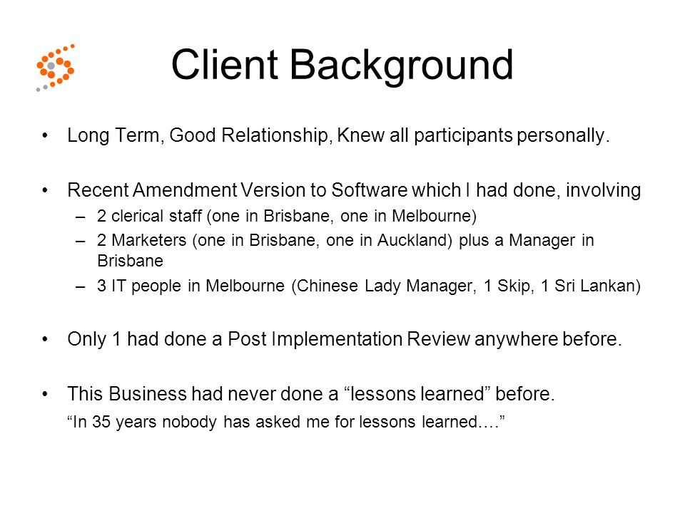 Client Background Long Term, Good Relationship, Knew all participants personally.