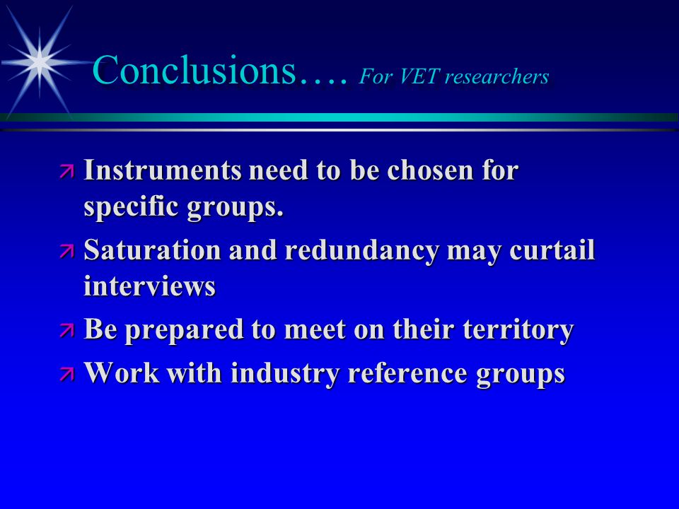 Conclusions…. For VET researchers  Instruments need to be chosen for specific groups.