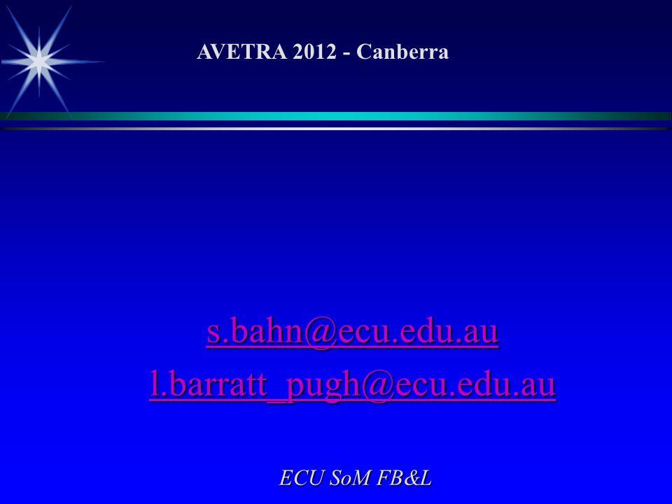 s.bahn@ecu.edu.au l.barratt_pugh@ecu.edu.au ECU SoM FB&L ECU SoM FB&L AVETRA 2012 - Canberra