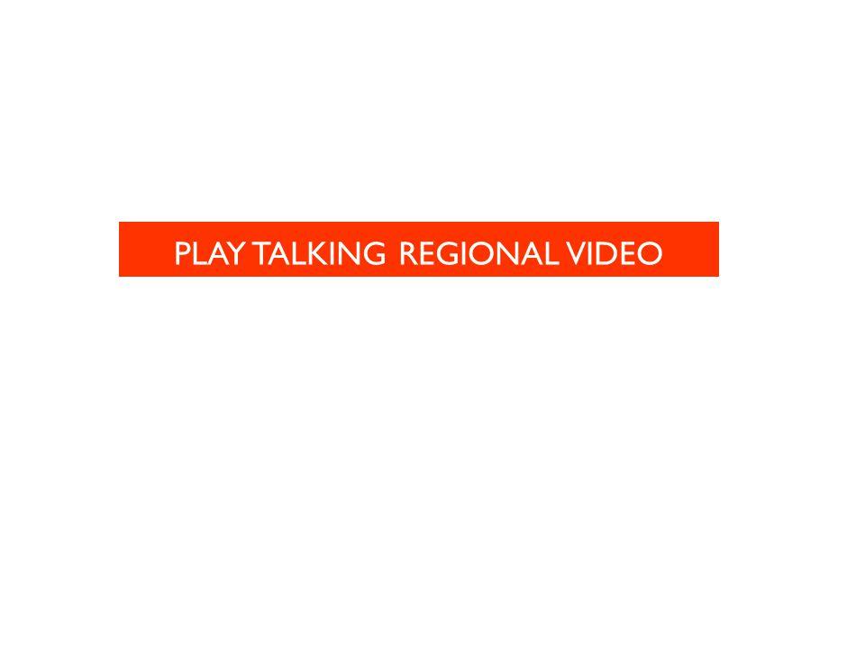 PLAY TALKING REGIONAL VIDEO