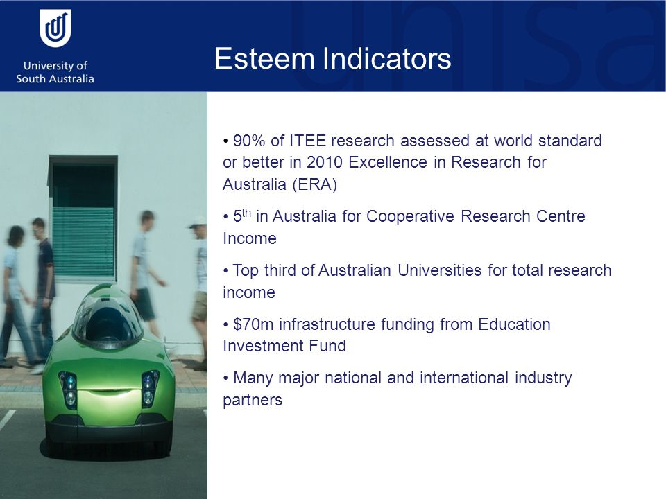 90% of ITEE research assessed at world standard or better in 2010 Excellence in Research for Australia (ERA) 5 th in Australia for Cooperative Research Centre Income Top third of Australian Universities for total research income $70m infrastructure funding from Education Investment Fund Many major national and international industry partners Esteem Indicators