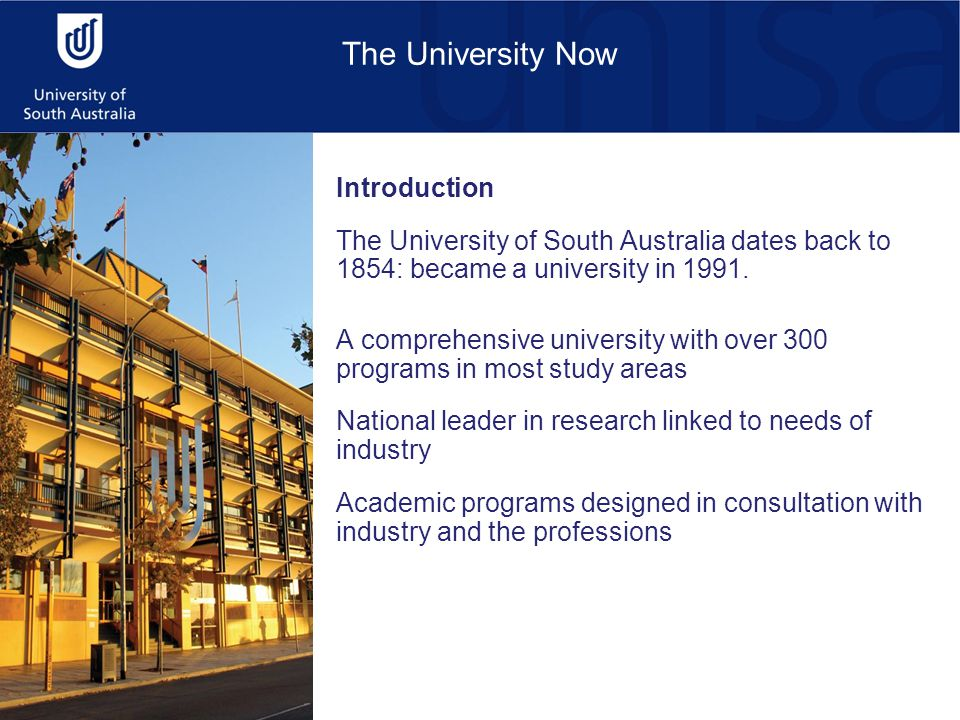 Introduction The University of South Australia dates back to 1854: became a university in 1991.