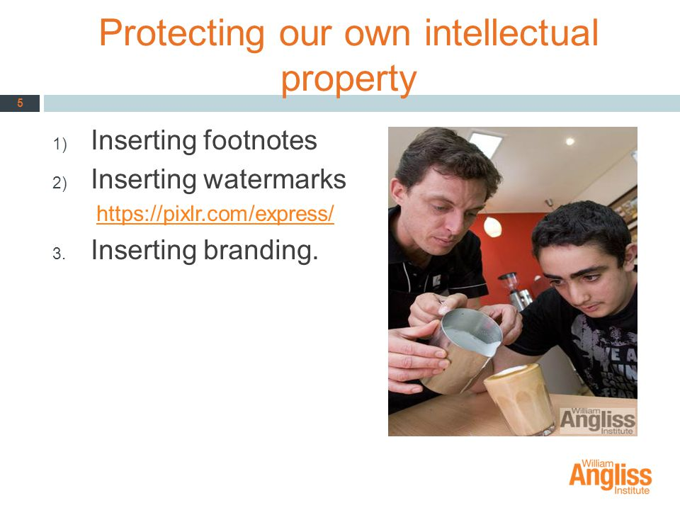 Protecting our own intellectual property 1) Inserting footnotes 2) Inserting watermarks https://pixlr.com/express/ 3. Inserting branding. 5