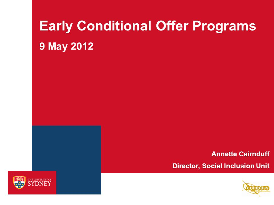 Early Conditional Offer Programs 9 May 2012 Annette Cairnduff Director, Social Inclusion Unit