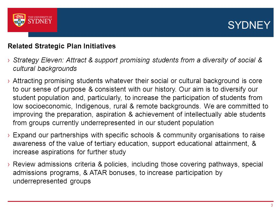 SYDNEY ›Strategy Eleven: Attract & support promising students from a diversity of social & cultural backgrounds ›Attracting promising students whatever their social or cultural background is core to our sense of purpose & consistent with our history.