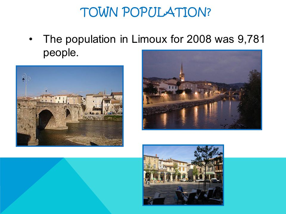 TOWN POPULATION? The population in Limoux for 2008 was 9,781 people.