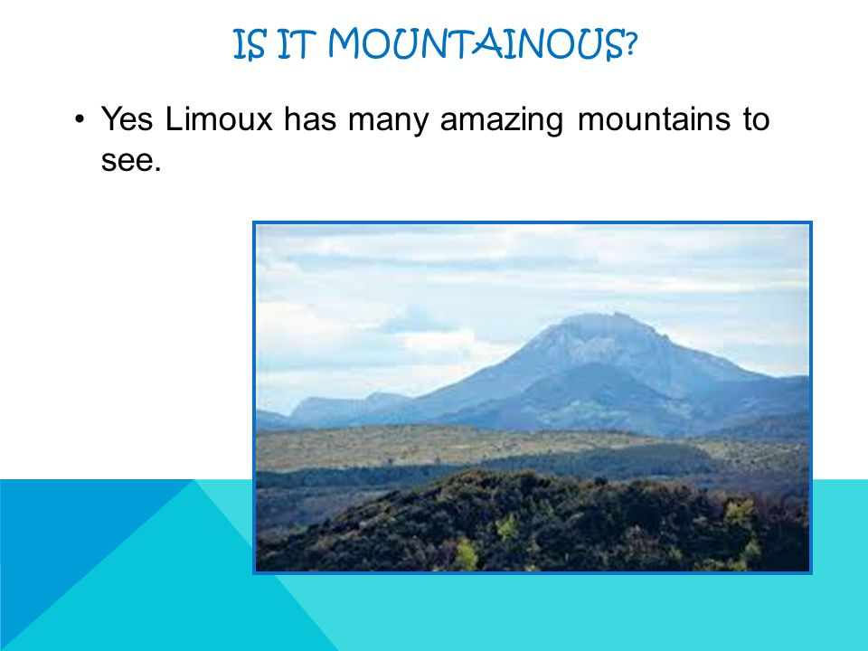 IS IT MOUNTAINOUS Yes Limoux has many amazing mountains to see.