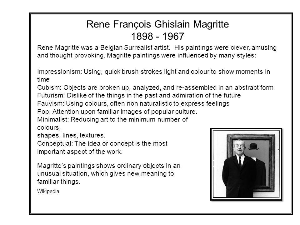 Rene François Ghislain Magritte 1898 - 1967 Rene Magritte was a Belgian Surrealist artist.