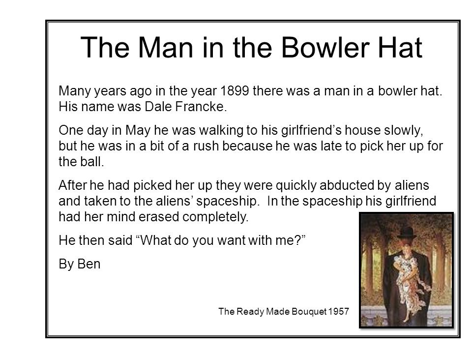 Many years ago in the year 1899 there was a man in a bowler hat.