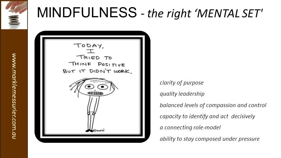 www.marklemessurier.com.au MINDFULNESS - the right 'MENTAL SET