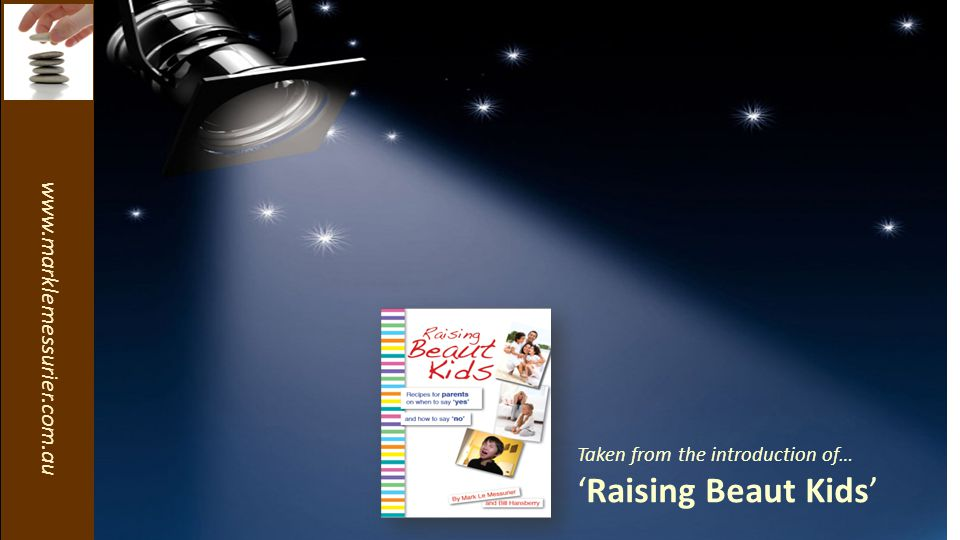 www.marklemessurier.com.au Taken from the introduction of… 'Raising Beaut Kids'